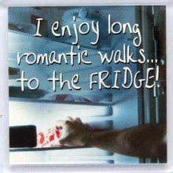 I enjoy long romantic walks to the FRIDGE! Fridge Magnet