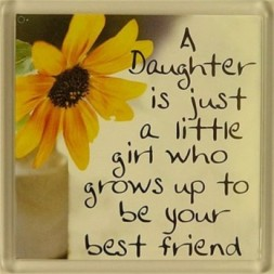 A daughter is just a little girl who grows up to be your...