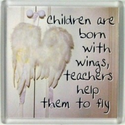 Children are born with wings, teachers help them to fly...