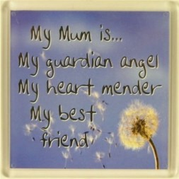 My Mum is... My guardian angel, My heart mender, My best...