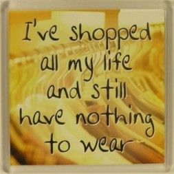 I've shopped all my life and still have nothing to wear...