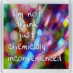 I'm not drunk just chemically inconvenienced Fridge Magnet