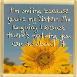I'm smiling because you're my sister... Fridge Magnet