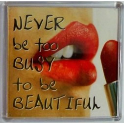 NEVER be too BUSY to be BEAUTIFUL Fridge Magnet